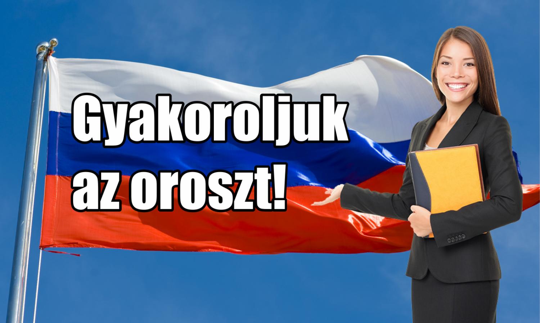 Gyakoroljuk az oroszt!